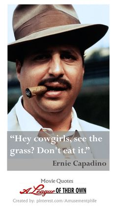 """""""Hey, cowgirls.."""" ~ A League of Their Own (1992)"""