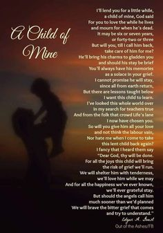 A Child of Mine.have loved this since before I had my children! Truth in the words.brings tears every time I read it! Poem About God, David Mazouz, Grief Poems, Missing My Son, Grieving Quotes, Grieving Mother, Kids Poems, Memorial Poems, Child Loss