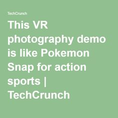 This VR photography demo is like Pokemon Snap for action sports | TechCrunch