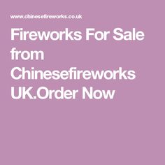 Fireworks For Sale from Chinesefireworks UK.Order Now