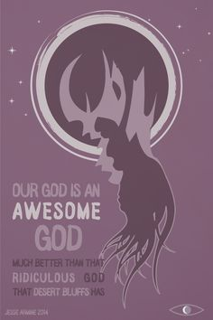Our God is an awesome God much better than that ridiculous God that Desert Bluffs has  #nightvale