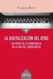 Portada de La digitalización del Otro: los retos de la democracia en la era del ciberespacio