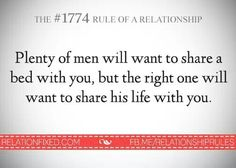 Plenty of men will want to share a bed with you, but the right one will want to share his life with you. Words Quotes, Wise Words, Me Quotes, Sayings, Shirt Quotes, Future Love, To My Future Husband, Relationships Love, Relationship Advice