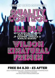 Quality Control. Acts on the night-The Fremen//Wilson//Kinatural// (Headliner) ill Blu with special guests Max Marshall, JP Cooper, Anouck B and Khalia Bakosi. Free B4 8.30-FIVE pounds thereafter//Happy Hour 8:00 - 9:30. Price: £5. Category: Live Music. Artists: The Fremen, Wilson, Kinatural, ill Blu, Max Marshall. Date and Time: On Friday Oct 24, 2014 at 8 pm and ends Saturday Oct 25, 2014 at 1 am. Venue: Proud Camden, The Horse Hospital, The Stables Market, Chalk Farm Rd, London NW1 8AH…