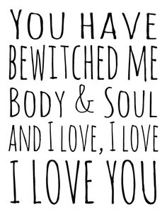 Bildergebnis für you have bewitched me body and soul