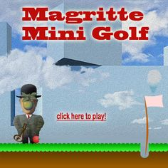 Play mini golf as surrealist artist Rene Magritte in a Magritte landscape.