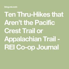 Ten Thru-Hikes that Aren't the Pacific Crest Trail or Appalachian Trail - REI Co-op Journal