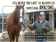 It's never too late to accomplish something amazing. Art Sherman, becomes the oldest trainer in history to win the Kentucky Derby. Inspirational Horse Quotes, Preakness Stakes, Faster Horses, Derby Winners, Hometown Heroes, Sport Of Kings, Most Beautiful Horses, All About Horses, Thoroughbred Horse
