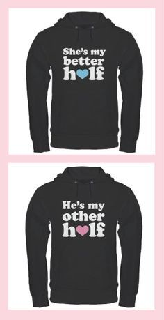 Funny matching couples hoodies - She's My Better Half, He's My Other Half  http://www.cafepress.com/cutecoupleshirts/8193420 #couples #matching #hoodie