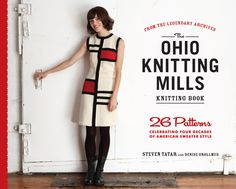 The Ohio Knitting Mills Knitting Book by Steven Tatar with Denise Grollmus is available now! Tatar is the President and Creative Director of Ohio Knitting Knit Patterns, Vintage Patterns, Mondrian Dress, Ohio, American Manufacturing, Knitting Books, Vintage Knitting, Sweater Fashion, Knitwear