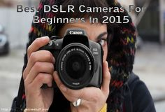Best DSLR Cameras For Beginners in 2015