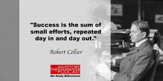 """Success is the sum of small efforts, repeated day in and day out."" – Robert Collier  via Twitter @stig_brodersen"