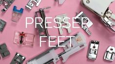 The Guide: Sewing Machine Presser Feet - YouTube