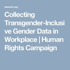 Collecting Transgender-Inclusive Gender Data in Workplace | Human Rights Campaign