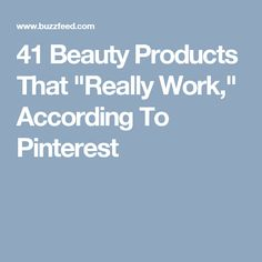 """41 Beauty Products That """"Really Work,"""" According To Pinterest"""