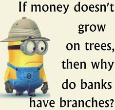 Funny Minions Quotes 422, Minions, citat, funny. haha. ''If money doesn't grow on trees, then why do banks have branches?''