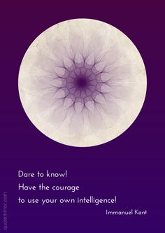 Dare to know! Have the courage to use your own intelligence!  –Immanuel Kant #attitude #knowledge http://www.quotemirror.com/immanuel-kant-collection-1/dare-to-know/