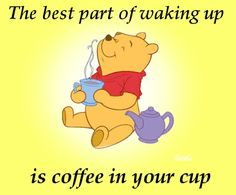 The best part of waking up is coffee in your cup!