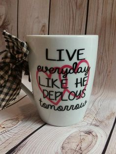 Live everyday like he deploys tomorrow coffee mug, Custom Coffee Mug, Military Coffee Mug, Military Mug, Deployment Mug, Military Wife by WhitsVinylDesigns on Etsy