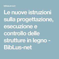 Le nuove istruzioni sulla progettazione, esecuzione e controllo delle strutture in legno - BibLus-net