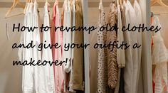 Revamp old clothes and give your outfits a makeover