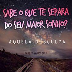 """""""Sabe o que te separa do seu maior sonho? Aquela desculpa""""  Como eliminar as desculpas e criar a vida dos seus sonhos: http://patypegorin.net/mas/ ◄"""