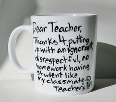 Dear Teacher Thanks for putting up with...by Meanmuggin39cups