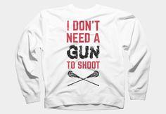 I Don't Need A Gun To Shoot #lacrosse crew neck sweatshirt, available in sizes S - 2XL #Sweatshirts #DesignByHumans #LAX