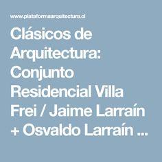 Clásicos de Arquitectura: Conjunto Residencial Villa Frei / Jaime Larraín + Osvaldo Larraín + Diego Balmaceda | Plataforma Arquitectura