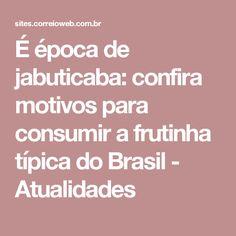 É época de jabuticaba: confira motivos para consumir a frutinha típica do Brasil - Atualidades