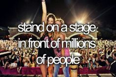Bucket list: Stand on a stage in front of millions of people