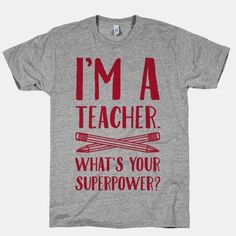You're a superhero, and not an ordinary one either, you're a TEACHER! That's one of the best super powers to have.