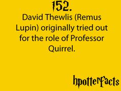 Harry Potter Facts #152:    David Thewlis (Remus Lupin) originally tried out for the role of Professor Quirrel.