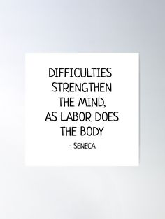 """""""DIFFICULTIES STRENGTHEN THE MIND, AS LABOR DOES THE BODY - Seneca Stoic Quote"""" Poster by IdeasForArtists   Redbubble Philosophical Quotes About Life, Quote Posters, Life Quotes, Bring It On, Mindfulness, Quotes About Life, Quote Life, Living Quotes, Quotes On Life"""