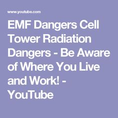 EMF Dangers Cell Tower Radiation Dangers - Be Aware of Where You Live and Work! - YouTube