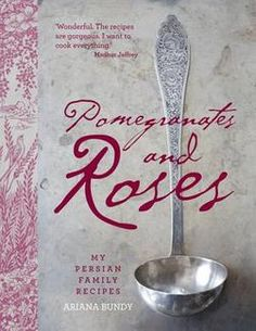 Pomegranates and Roses My Persian Family Recipes by Ariana Bundy $25 - the book is a must buy as it sounds like the visual feast as well as a great recipe source.