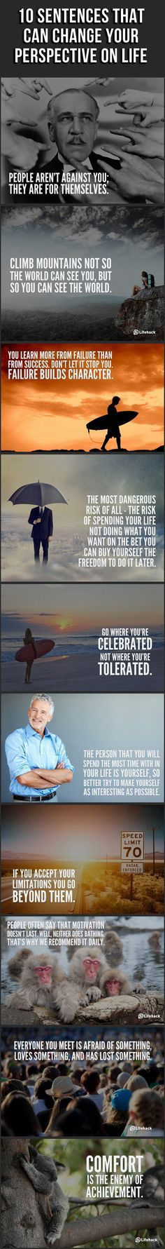 Quotes to live your life by. I especially like the first one. People aren't against you, they are for themselves.