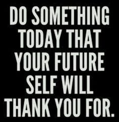 invest in my tomorrow with some of my actions today...