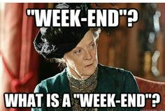 The week never ends!