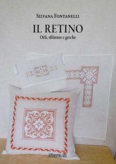 """Manuale:  Silvana Fontanelli, """"Il retino. Orli, sfilature e greche"""".    Secondo lavoro di Silvana Fontanelli che spiega in modo semplice e con dovizia di immagini una delle tecniche il cui apprendimento viene maggiormente richiesto: """"il retino""""."""