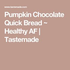 Pumpkin Chocolate Quick Bread ~ Healthy AF | Tastemade