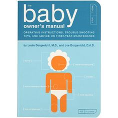 The Baby Owner's Manual: Operating Instructions, Trouble-Shooting Tips, and Advi. - The Baby Owner's Manual: Operating Instructions, Trouble-Shooting Tips, and Advice on First-Year - New Parents, New Moms, Best Parenting Books, Foster Parenting, Parenting Teens, Becoming A Father, Baby Care Tips, Gifts For New Dads, Dad Gifts