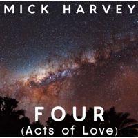 Mick Harvey : Four (Acts Of Love)   Beat Magazine