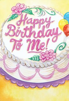 Happy Birthday to Me! Today is my birthday !!