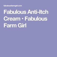 Fabulous Anti-Itch Cream • Fabulous Farm Girl