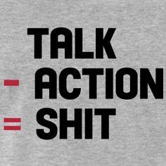 Talk - Action = Shit t-shirt #t-shirt #t-shirts #tshirt #tshirts #giftidea #giftideas #giftsidea #giftsideas