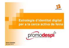 identitat-digital-per-a-la-recerca-activa-de-feina-promodesp-juliol-2012 by Alicia Cañellas via Slideshare