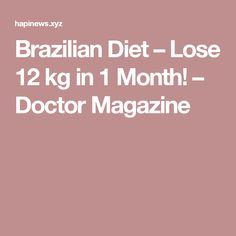 Brazilian Diet – Lose 12 kg in 1 Month! – Doctor Magazine