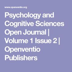 Psychology and Cognitive Sciences Open Journal | Volume 1 Issue 2 | Openventio Publishers