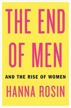 The End of Men: And the Rise of Women by Hanna Rosin